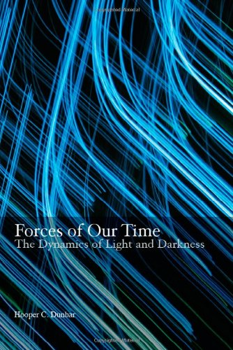 Forces of Our Time: The Dynamics of Light and Darkness: Hooper C. Dunbar