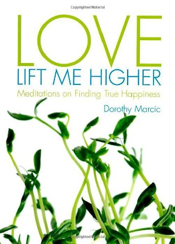 Love Lift Me Higher: Meditations on Finding True Happiness (9780853985396) by Dorothy Marcic