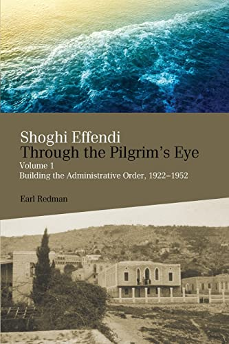9780853985884: Shoghi Effendi Through The Pilgrim s Eye: Building the Administrative Order, 1922-1952
