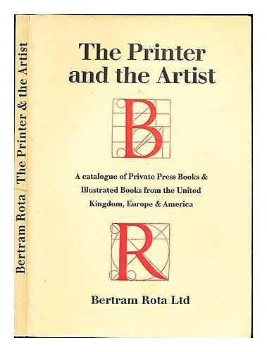 The Printer and the Artist: A Catalogue of Private Press Books & Illustrated Books from the Unite...