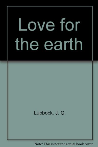Love for the Earth.: Lubbock,J.G.