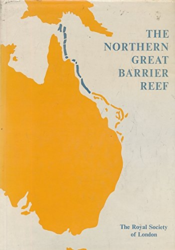 The Northern Great Barrier Reef. A Royal Society discussion organized by D.R. Stoddart and Sir ...
