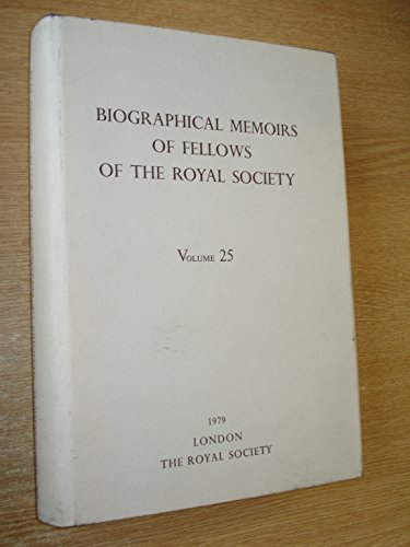 Biographical Memoirs of Fellows of the Royal Society. 1979. Volume 25: The Royal Society