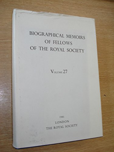 Biographical Memoirs of Fellows of the Royal Society. 1981. Volume 27: The Royal Society