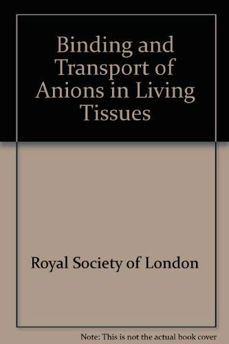 The Binding and Transport of Anions in Living Tissues: Keynes, R. D., & J. C. Ellory, eds.