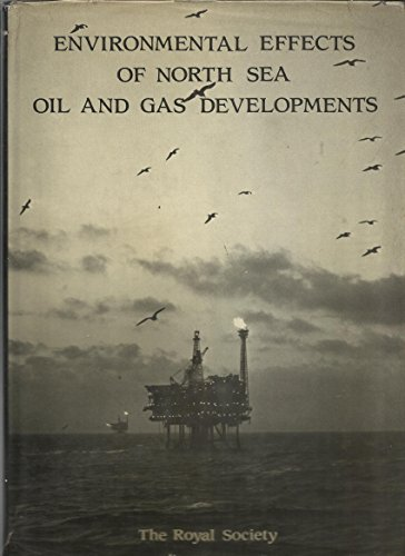 Environmental Effects of North Sea Oil and Gas Developments: Proceedings of A Royal Society ...