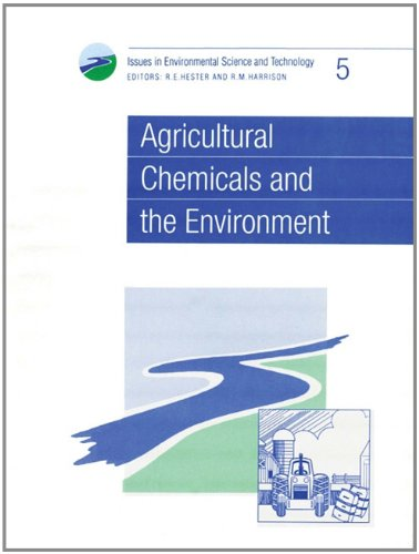 Agricultural Chemicals and the Environment: RSC (Issues: Hester, R E