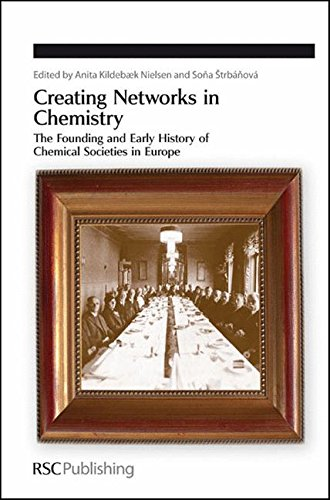 Creating Networks In Chemistry: The Founding And Early History Of Chemical Societies In Europe (...