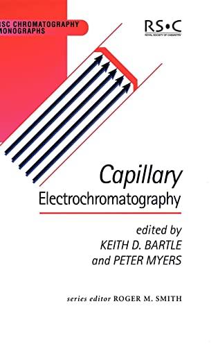 Capillary Electrochromatography: RSC (RSC Chromatography Monographs): Bartle, Keith D