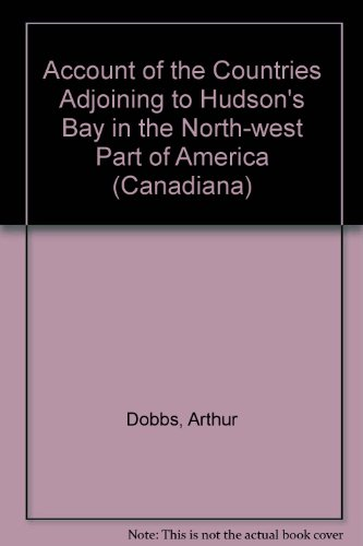 Account of the Countries Adjoining to Hudson's Bay in the North-west Part of America (...
