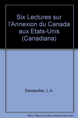 Six lectures sur l'annexion du Canada aux États-Unis: Dessaulles, L. A.