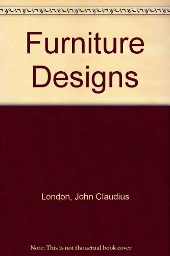 Loudon's Furniture Designs: From Loudon's Encyclopedia of Cottage, Farm and Villa ...