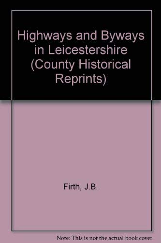 9780854095643: Highways and Byways in Leicestershire (County Historical Reprints)