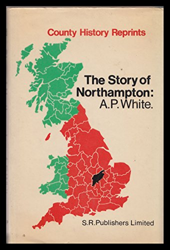 THE STORY OF NORTHAMPTON: (County History Reprints)