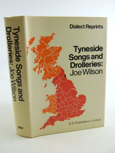 Tyneside Songs and Drolleries (Dialect reprints): Wilson, Joe