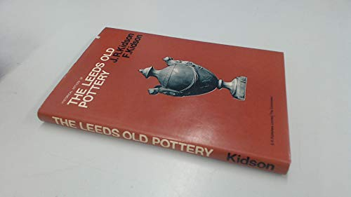 Historical Notices of the Leeds Old Pottery: Kidson, Frank, Kidson,