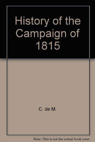 HISTORY OF THE CAMPAIGN OF 1815: Von Muffling, F. C. F. ; Sinclair, Sir John; Hughes, B.p.