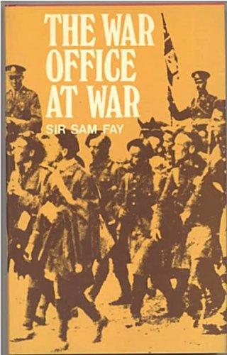 The War Office at War: Fay, Sir Sam