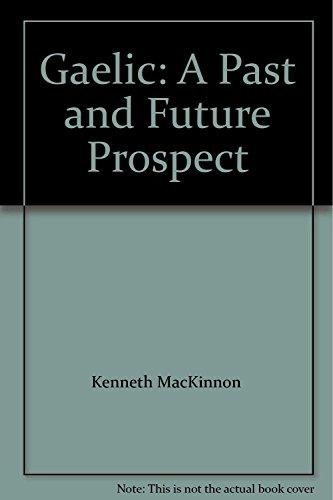 Gaelic: A Past and Future Prospect: KENNETH MACKINNON