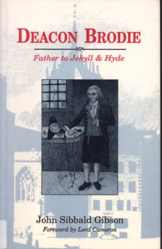 Deacon Brodie: Father to Jekyll and Hyde: John S Gibson