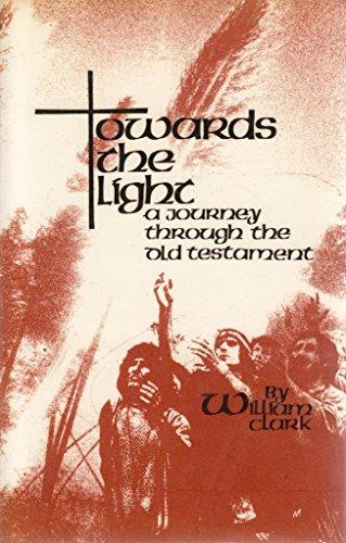 Towards the Light : A Journey Through: Clark, William