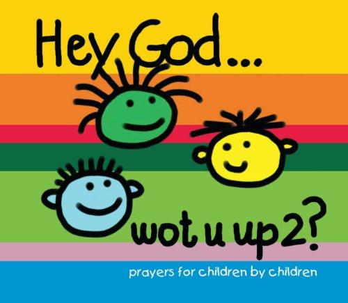 9780854127542: Hey God ... Wot U Up2?: Prayers for Children by Children