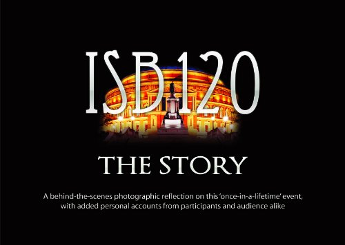 9780854128617: ISB120 the Story: A Behind-the-scenes Photographic Reflection on This Once-in-a-lifetime Event, with Added Personal Accounts from Participants and Audience Alike