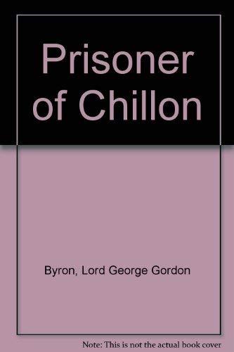 Prisoner of Chillon Byron, Lord George Gordon
