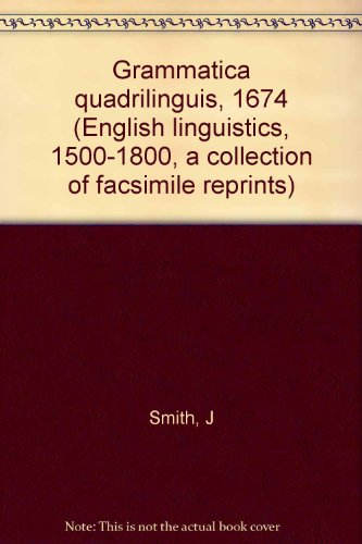 Grammatica quadrilinguis, 1674, (English linguistics, 1500-1800: a: Smith, J