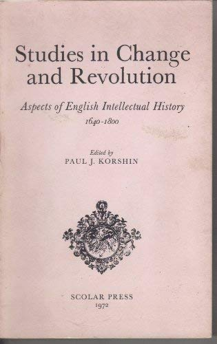 Studies in Change and Revolution: Aspects of English Intellectual History 1640 - 1800: Korshin, ...