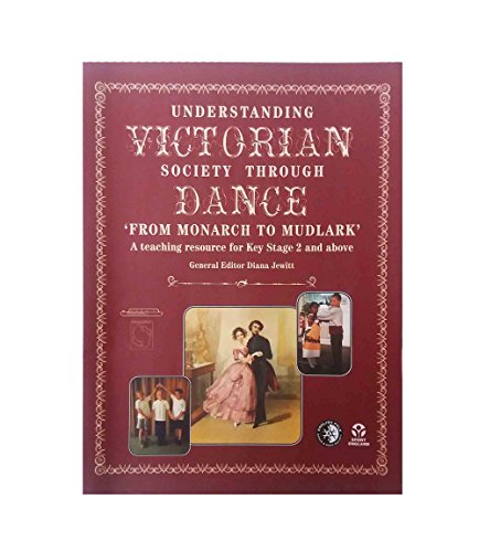 9780854181810: Understanding Victorian Society Through Dance: Teaching Resource for Key Stage 2 and Above: From Monarch to Mudlark
