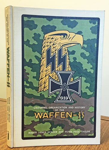 Uniforms, Organization And History of the Waffen SS: Bender, Roger James; Taylor, Hugh Page