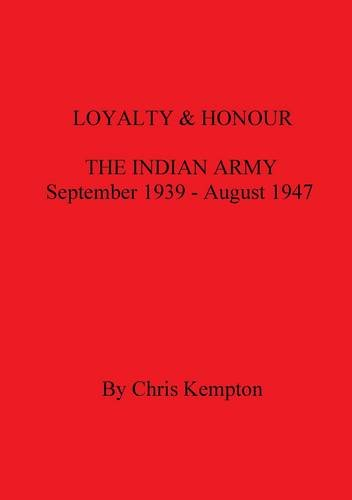 9780854202287: Loyalty and Honour: The Indian Army, September 1939-August 1947: Divisions Pt. 1