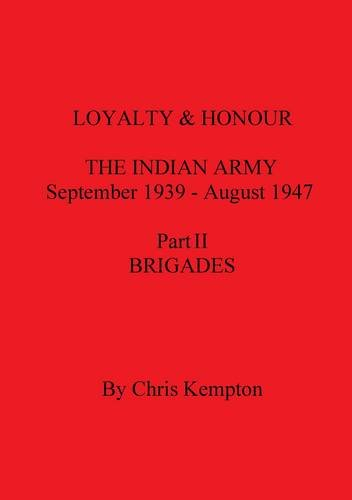 9780854202485: Loyalty and Honour, the Indian Army: Higher Formations, Deployment, Forces and Columns Pt. 3: September 1939 - August 1947