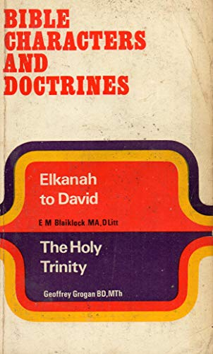 Holy Trinity: Elkanah to David (Bible Characters: Blaiklock, E.M. &