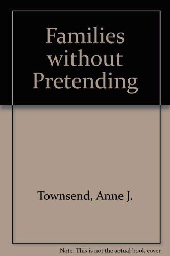 Families Without Pretending: Townsend,Anne J.