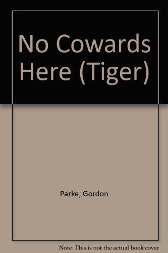 NO COWARDS HERE (TIGER S.): Parke, Gordon (ed);