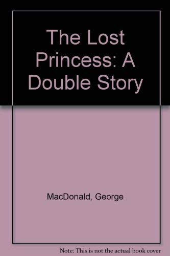 The Lost Princess: A Double Story: MacDonald, George