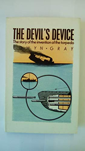 The Devil's device: The story of Robert Whitehead, inventor of the torpedo: Gray, Edwyn
