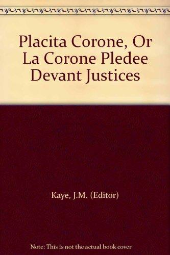 Placita Corone, Or La Corone Pledee Devant Justices: J.M. (Editor) Kaye