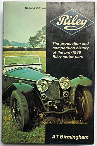 Riley: The Production and Competition History of the Pre-1939 Riley Motor Cars: Birmingham, A.T.