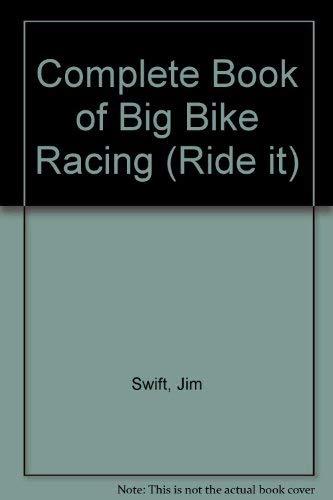 Complete Book of Big Bike Racing (Ride it): Swift, Jim