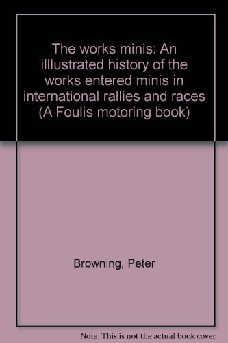 9780854292783: The Works Minis: Illustrated History of the Works-entered Minis in International Rallies and Races (A Foulis motoring book)