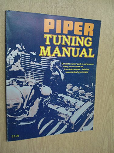 9780854292929: Piper Tuning Manual: Complete Owner's Guide to Performance Tuning of Two-stoke and Four-stroke Engines, Including Turbocharging/Supercharging