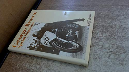 George Brown: Sprint Superstar (A Foulis motorcycling book): Cliff Brown