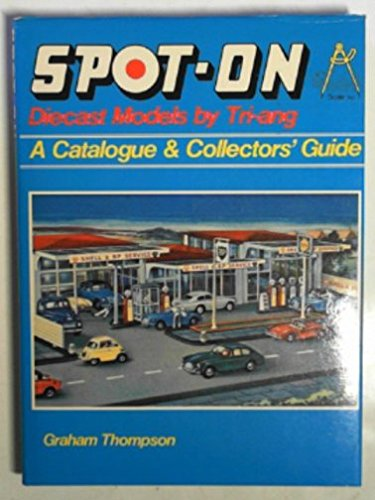 9780854293049: Spot-On Diecast Models by Tri-ang : A Catalogue and Collectors Guide