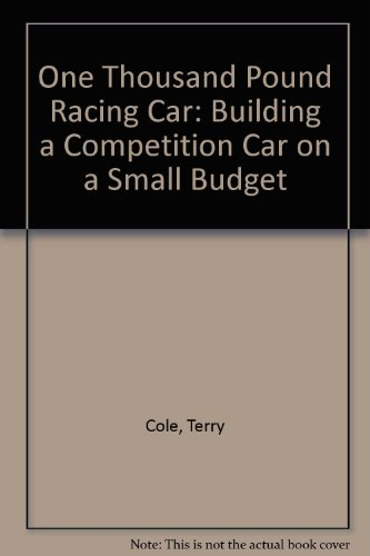 The £1000 Racing Car: Building a Competition Car on a Small Budget: Cole, Terry