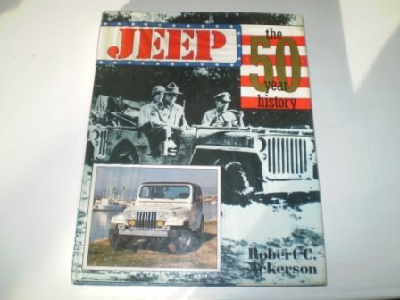 Jeep: The 50 Year History (A Foulis motoring book) (085429533X) by Robert C. Ackerson