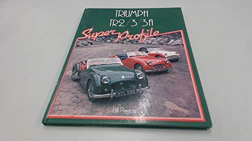 Triumph Tr2/3/3A: Super Profile (0854295593) by Bill Piggott