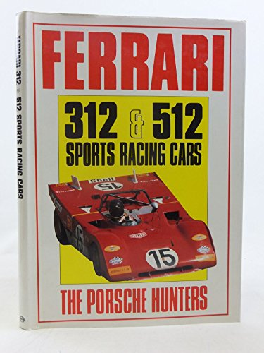 9780854295777: Ferrari 312 and 512 Sports Racing Cars: The Porsche Hunters (A Foulis motoring book)